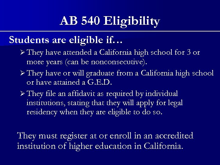 AB 540 Eligibility Students are eligible if… Ø They have attended a California high