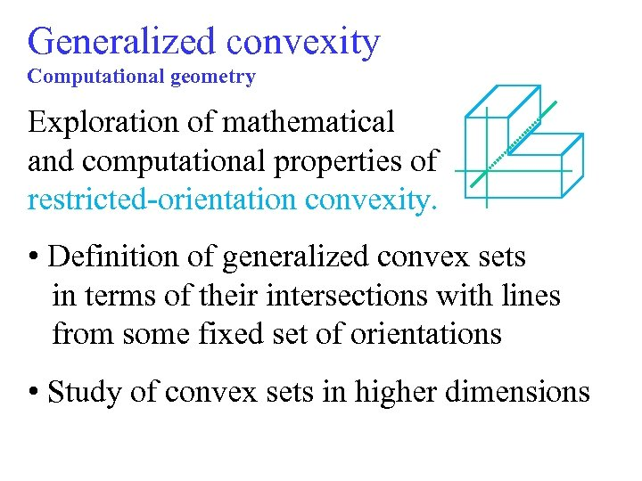 Generalized convexity Computational geometry Exploration of mathematical and computational properties of restricted-orientation convexity. •