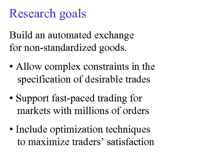 Research goals Build an automated exchange for non-standardized goods. • Allow complex constraints in