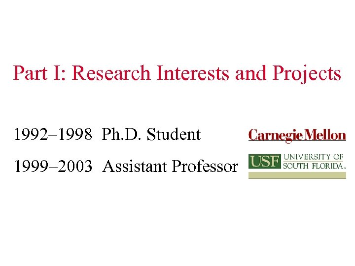 Part I: Research Interests and Projects 1992– 1998 Ph. D. Student 1999– 2003 Assistant