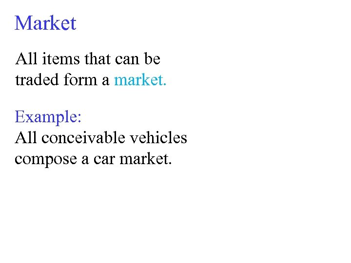 Market All items that can be traded form a market. Example: All conceivable vehicles