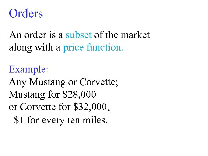 Orders An order is a subset of the market along with a price function.
