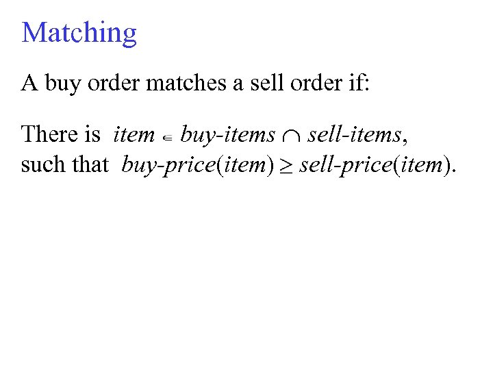 Matching A buy order matches a sell order if: There is item buy-items sell-items,