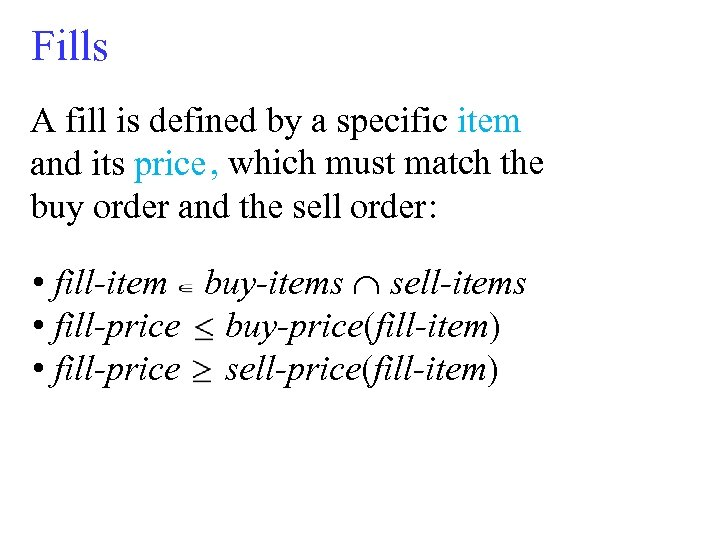 Fills A fill is defined by a specific item and its price , which