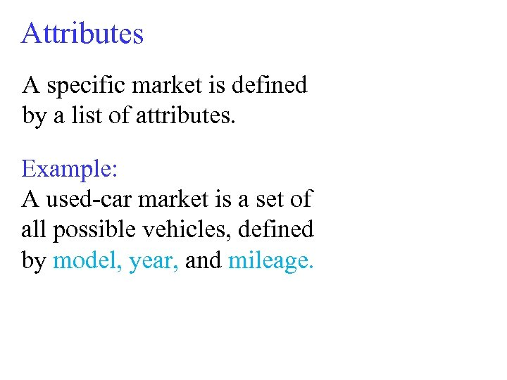 Attributes A specific market is defined by a list of attributes. Example: A used-car