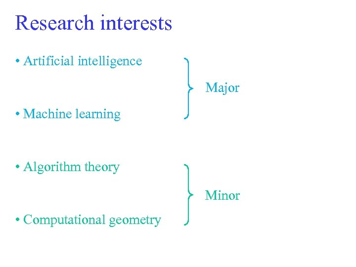 Research interests • Artificial intelligence Major • Machine learning • Algorithm theory Minor •
