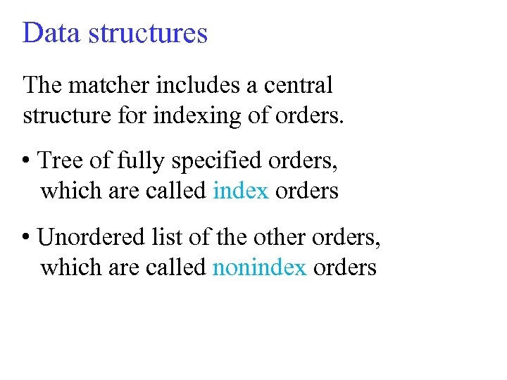 Data structures The matcher includes a central structure for indexing of orders. • Tree