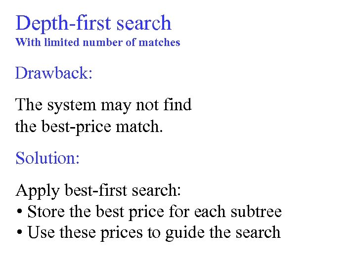 Depth-first search With limited number of matches Drawback: The system may not find the