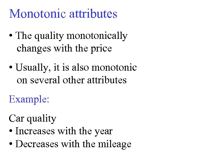 Monotonic attributes • The quality monotonically changes with the price • Usually, it is
