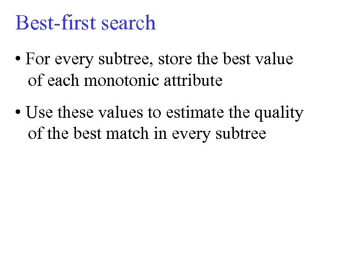 Best-first search • For every subtree, store the best value of each monotonic attribute
