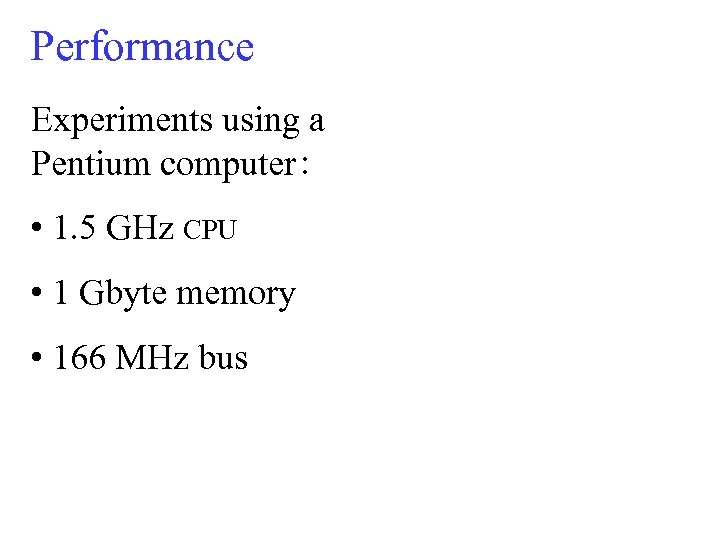 Performance Experiments using a Pentium computer : • 1. 5 GHz CPU • 1