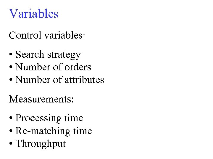 Variables Control variables: • Search strategy • Number of orders • Number of attributes