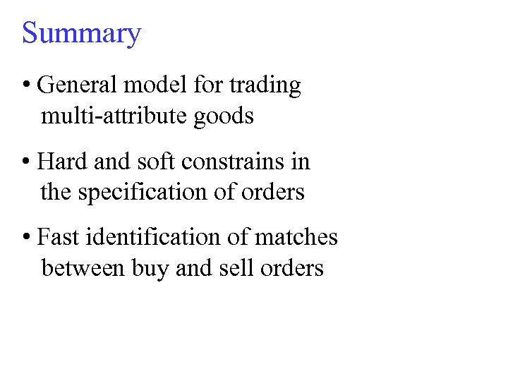 Summary • General model for trading multi-attribute goods • Hard and soft constrains in