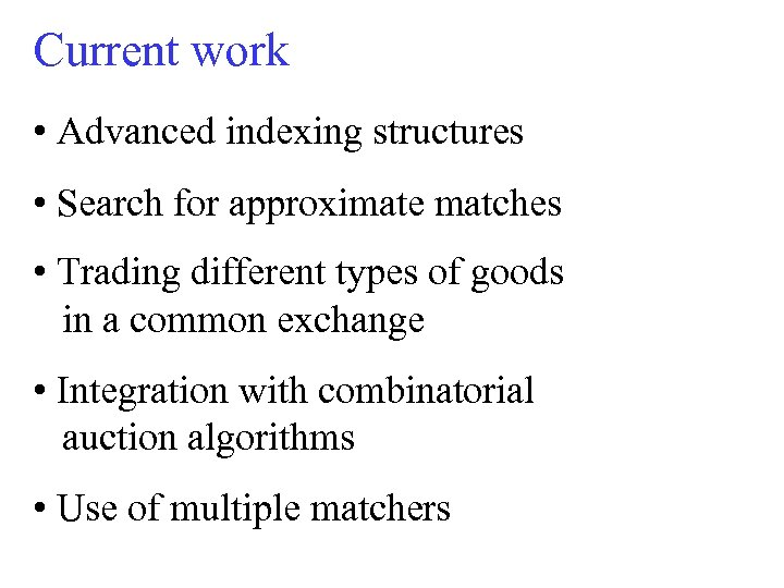 Current work • Advanced indexing structures • Search for approximate matches • Trading different