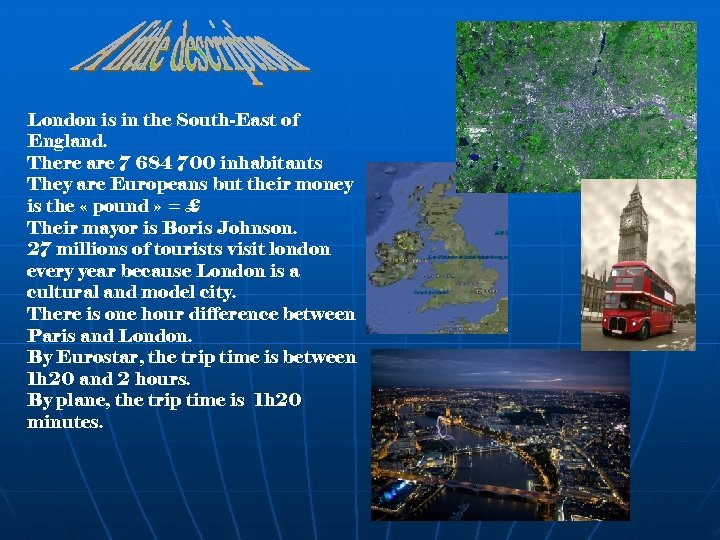 London is in the South-East of England. There are 7 684 700 inhabitants They