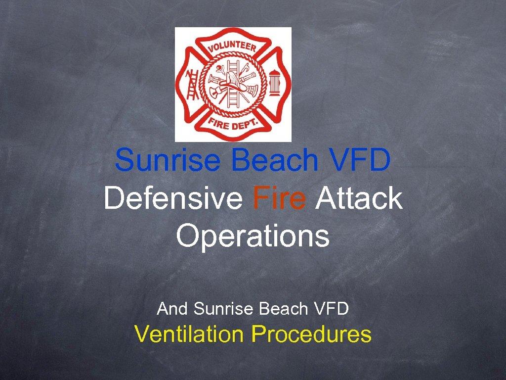 Sunrise Beach VFD Defensive Fire Attack Operations And Sunrise Beach VFD Ventilation Procedures