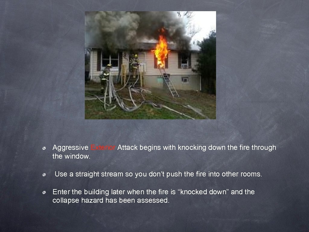 Aggressive Exterior Attack begins with knocking down the fire through the window. Use a