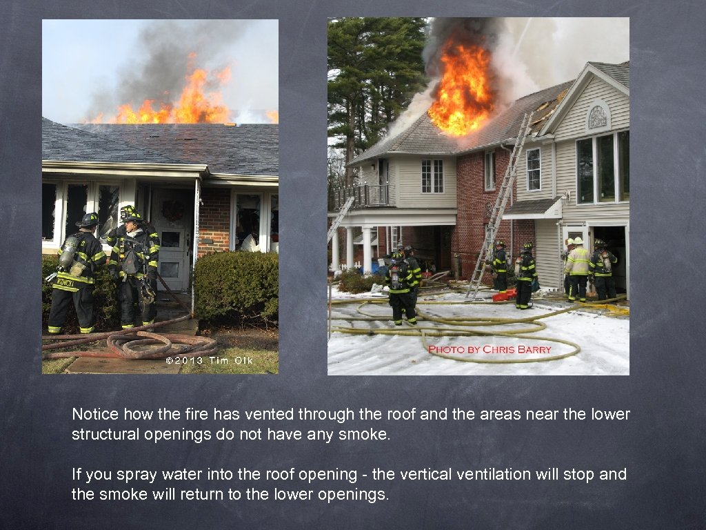 Notice how the fire has vented through the roof and the areas near the