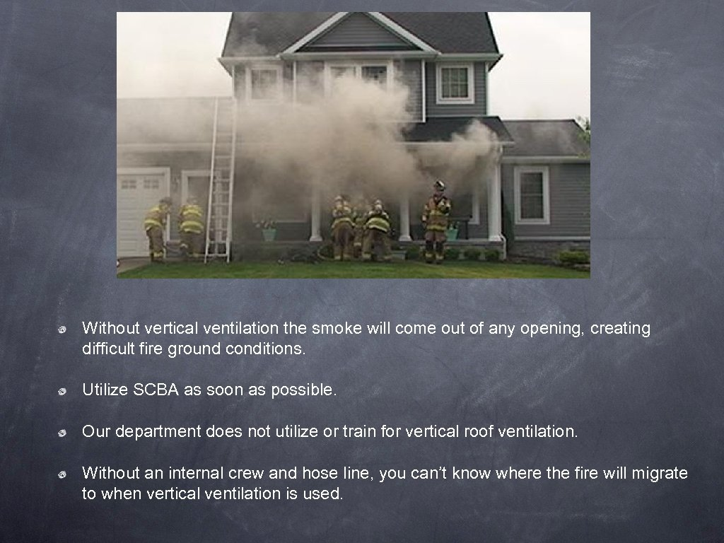 Without vertical ventilation the smoke will come out of any opening, creating difficult fire