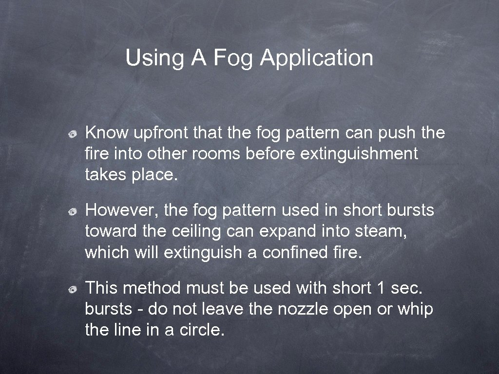 Using A Fog Application Know upfront that the fog pattern can push the fire
