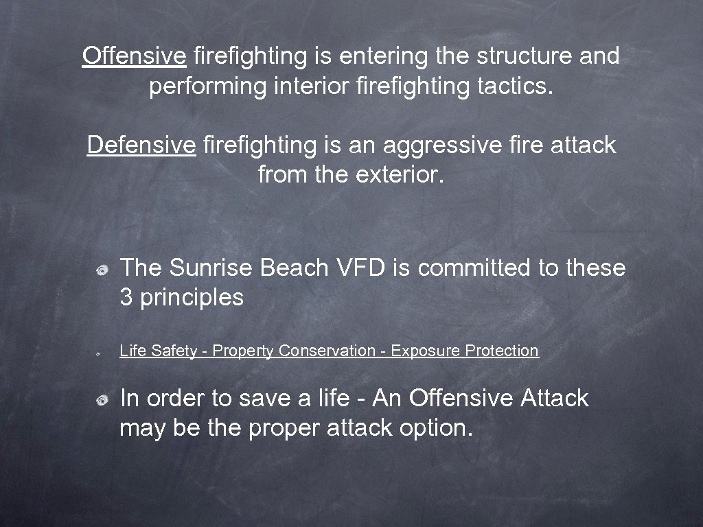 Offensive firefighting is entering the structure and performing interior firefighting tactics. Defensive firefighting is
