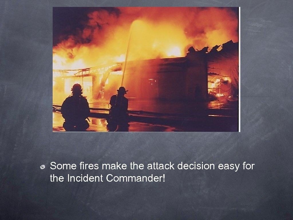 Some fires make the attack decision easy for the Incident Commander!