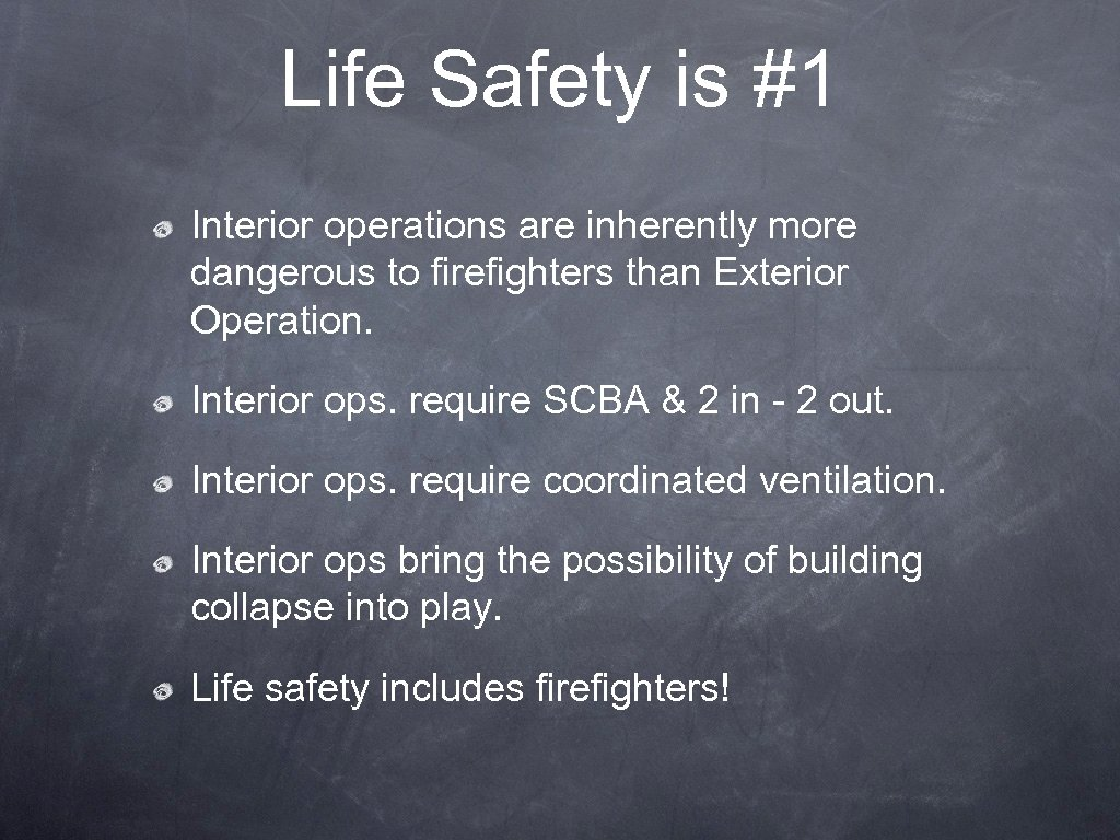 Life Safety is #1 Interior operations are inherently more dangerous to firefighters than Exterior