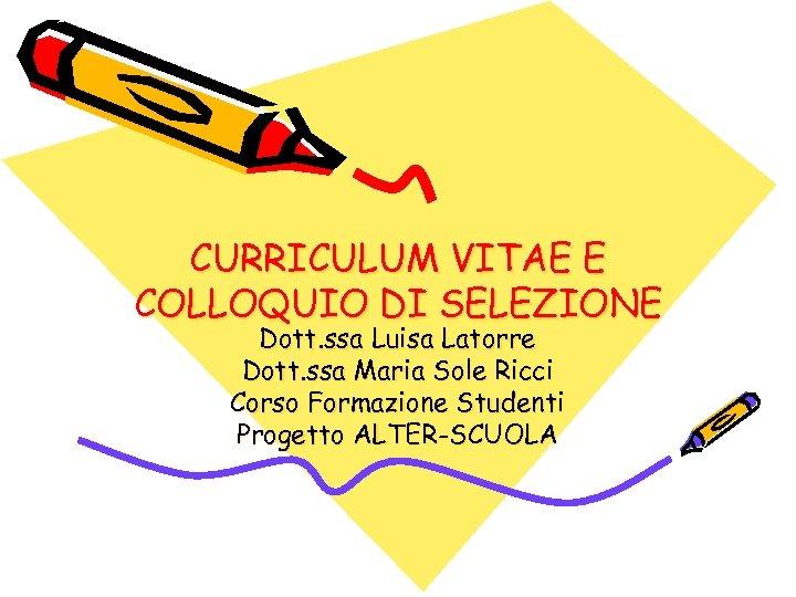 CURRICULUM VITAE E COLLOQUIO DI SELEZIONE Dott. ssa Luisa Latorre Dott. ssa Maria Sole