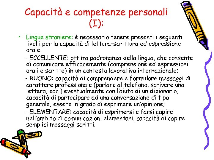Capacità e competenze personali (I): • Lingue straniere: è necessario tenere presenti i seguenti
