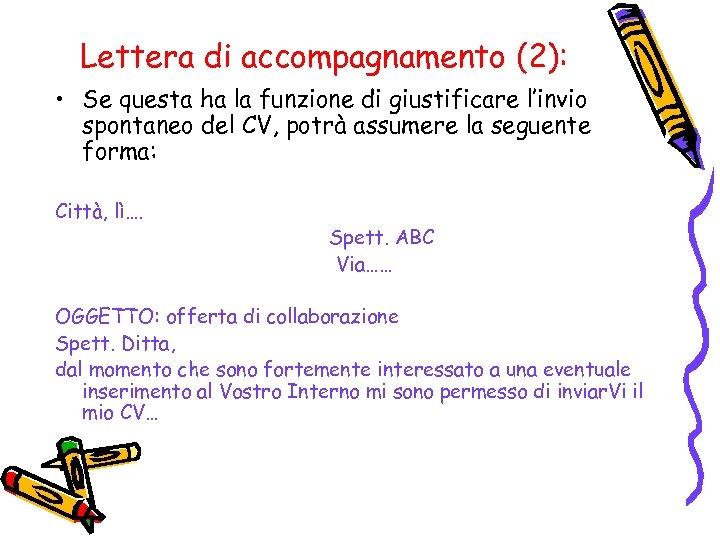 Lettera di accompagnamento (2): • Se questa ha la funzione di giustificare l'invio spontaneo
