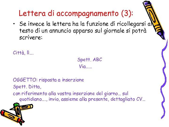Lettera di accompagnamento (3): • Se invece la lettera ha la funzione di ricollegarsi