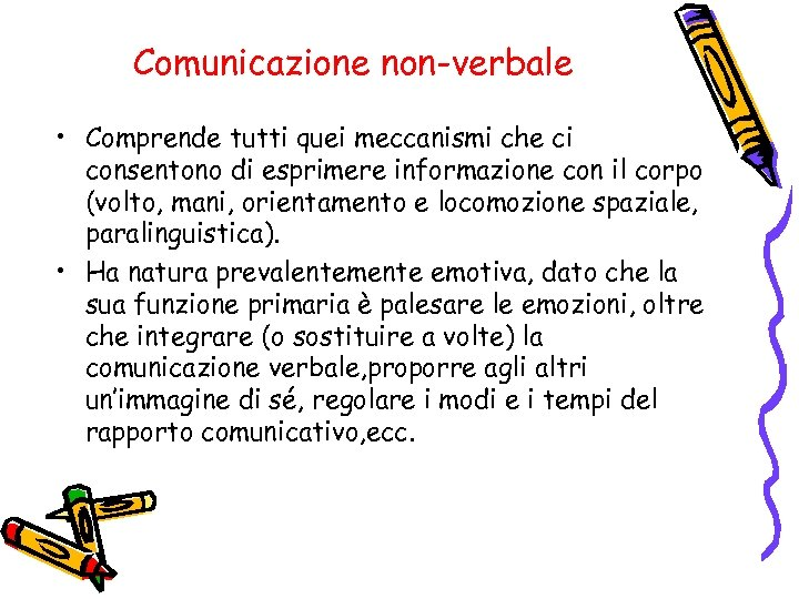 Comunicazione non-verbale • Comprende tutti quei meccanismi che ci consentono di esprimere informazione con