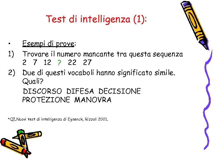 Test di intelligenza (1): • 1) 2) Esempi di prove: Trovare il numero mancante
