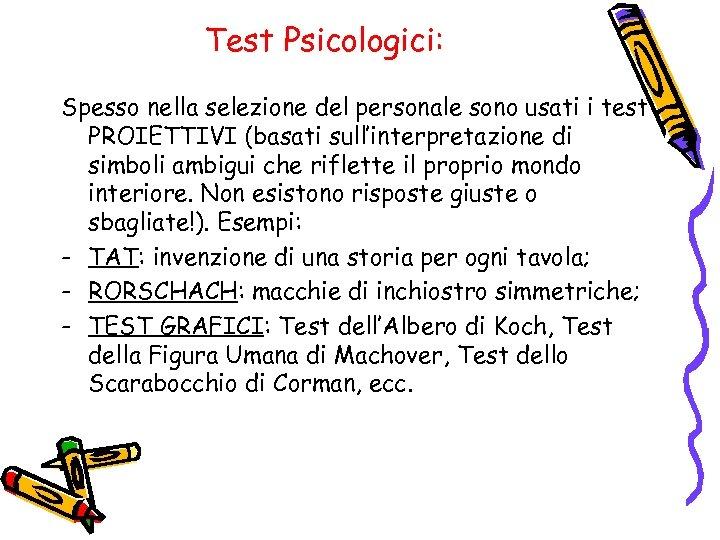Test Psicologici: Spesso nella selezione del personale sono usati i test PROIETTIVI (basati sull'interpretazione