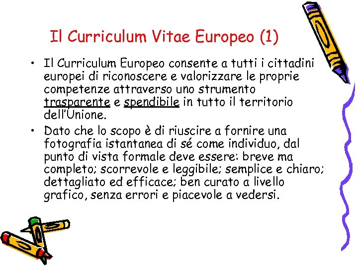 Il Curriculum Vitae Europeo (1) • Il Curriculum Europeo consente a tutti i cittadini