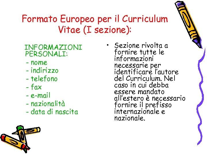 Formato Europeo per il Curriculum Vitae (I sezione): INFORMAZIONI PERSONALI: - nome - indirizzo