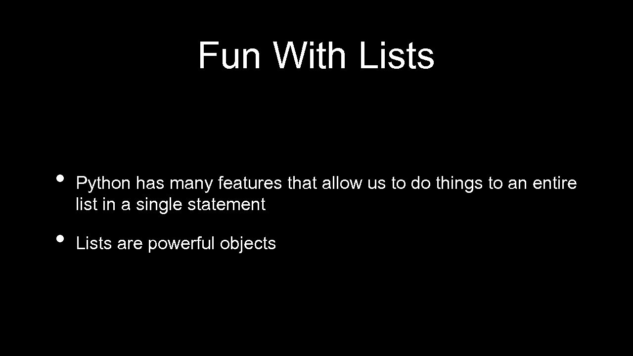Fun With Lists • • Python has many features that allow us to do