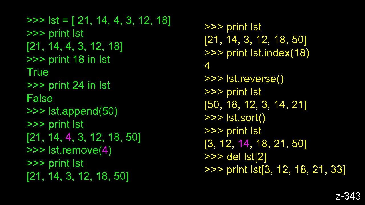 >>> lst = [ 21, 14, 4, 3, 12, 18] >>> print lst [21,