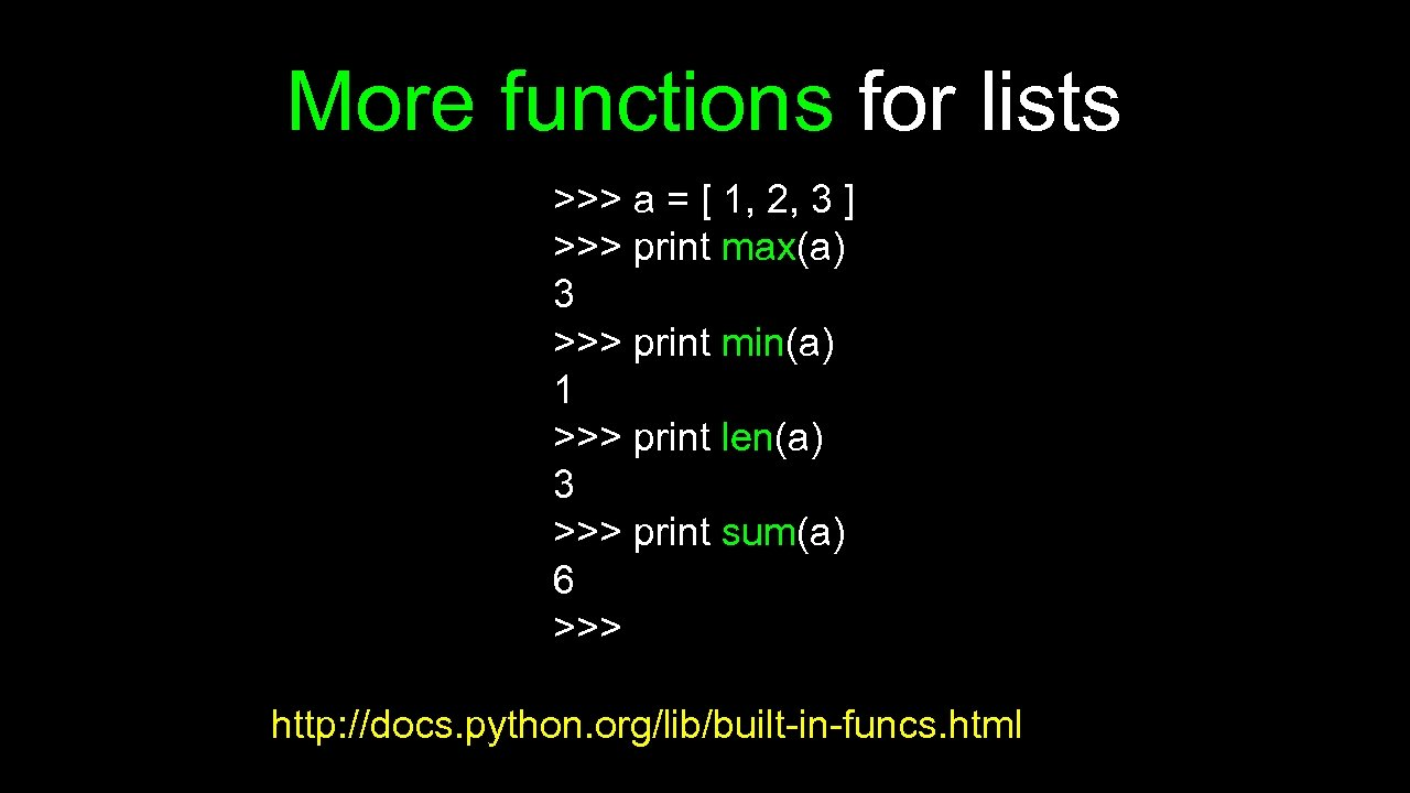 More functions for lists >>> a = [ 1, 2, 3 ] >>> print