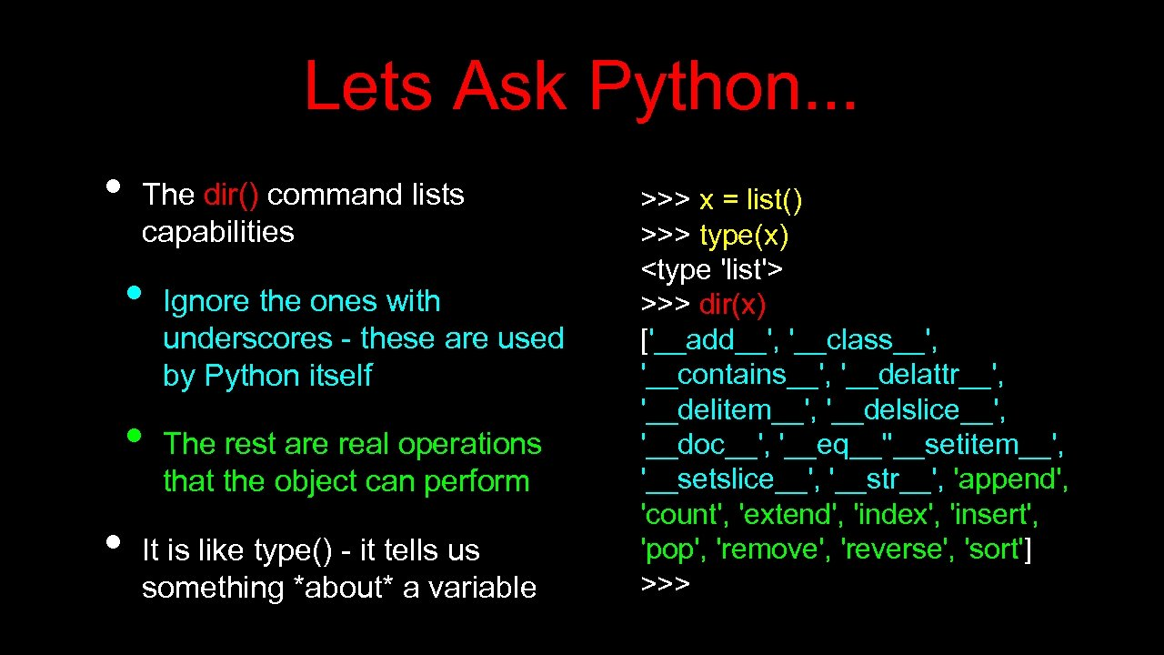 Lets Ask Python. . . • The dir() command lists capabilities • • •