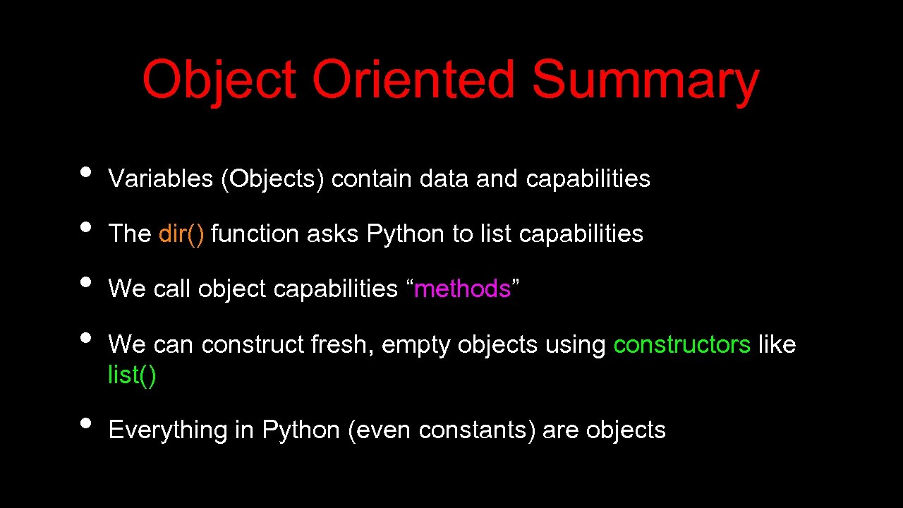 Object Oriented Summary • • • Variables (Objects) contain data and capabilities The dir()