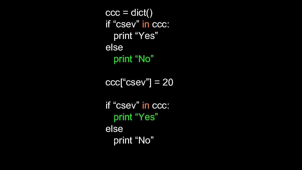 "ccc = dict() if ""csev"" in ccc: print ""Yes"" else print ""No"" ccc[""csev""] ="