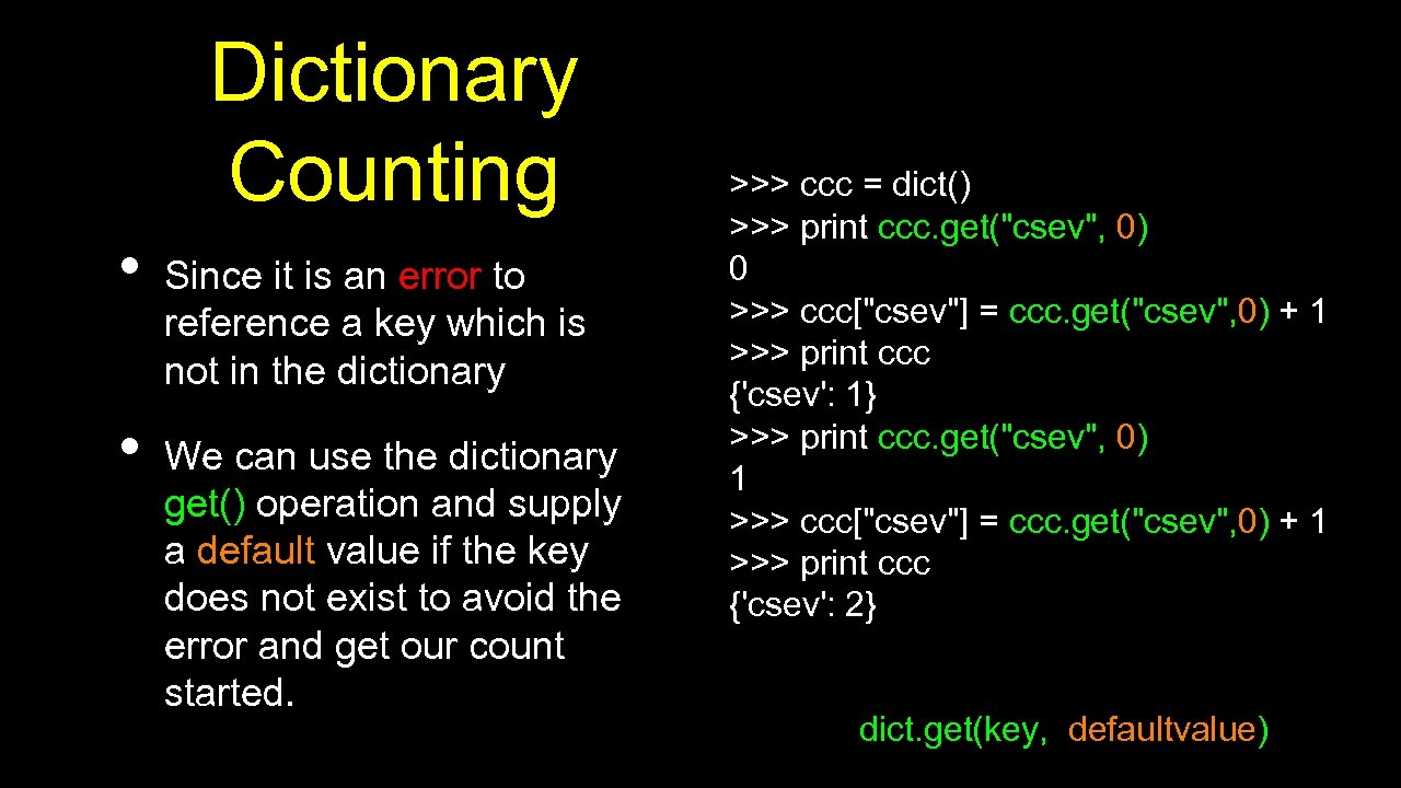 Dictionary Counting • • Since it is an error to reference a key which