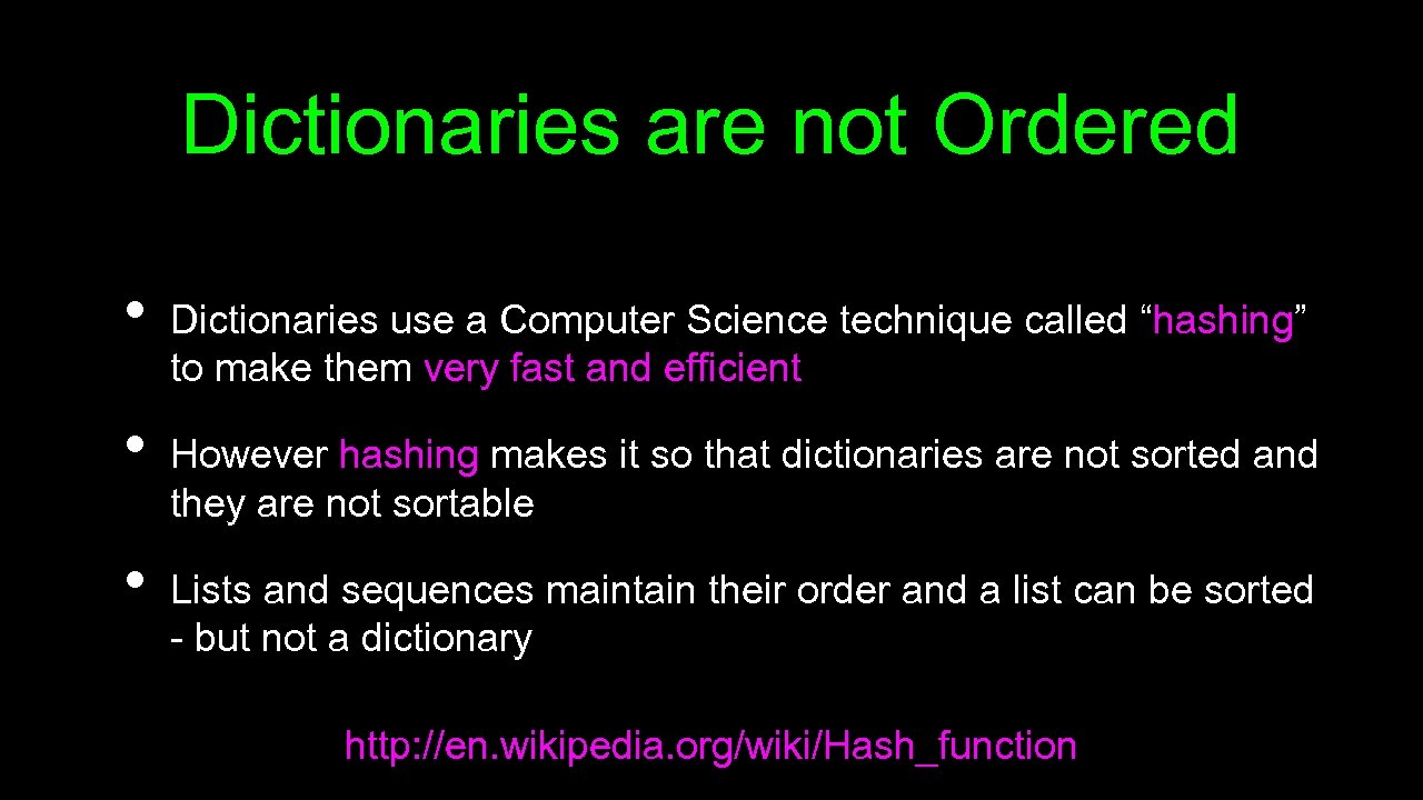 Dictionaries are not Ordered • • • Dictionaries use a Computer Science technique called
