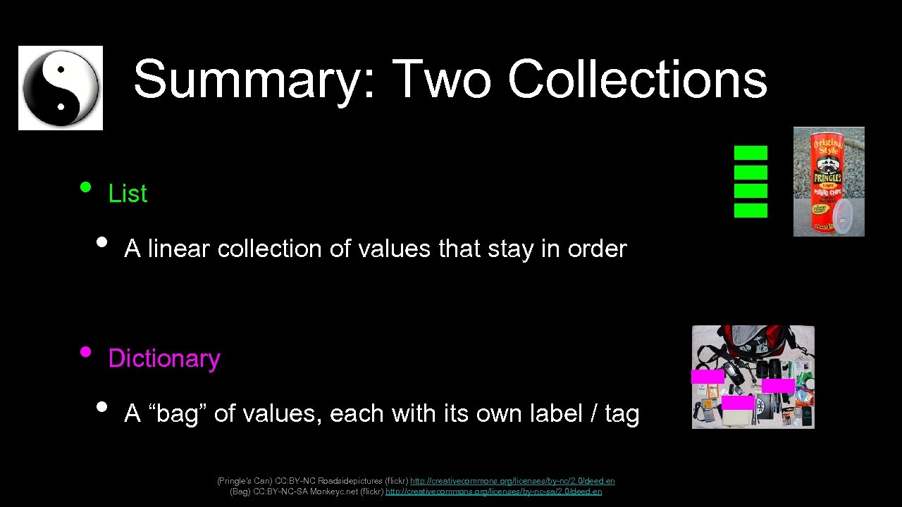 Summary: Two Collections • List • • A linear collection of values that stay
