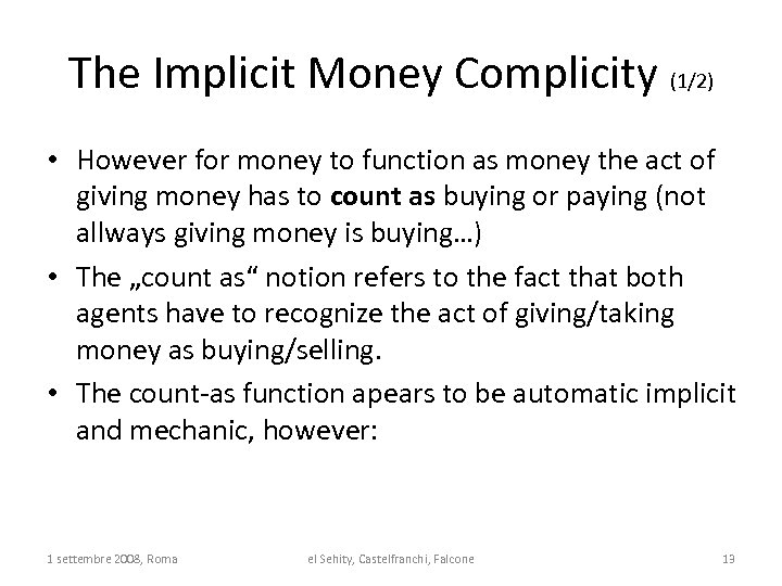 The Implicit Money Complicity (1/2) • However for money to function as money the