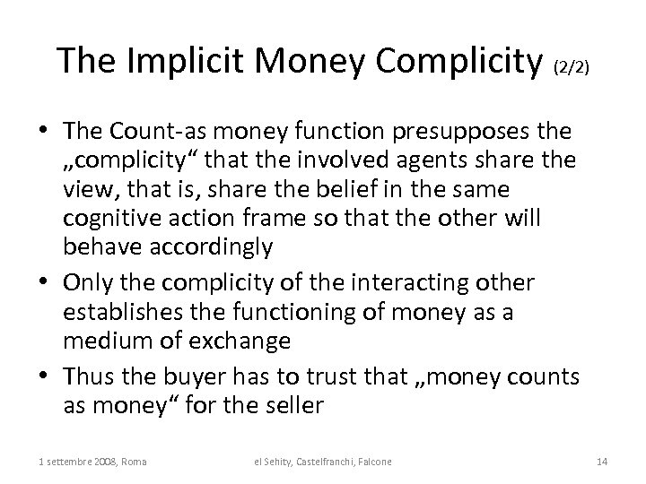 "The Implicit Money Complicity (2/2) • The Count-as money function presupposes the ""complicity"" that"