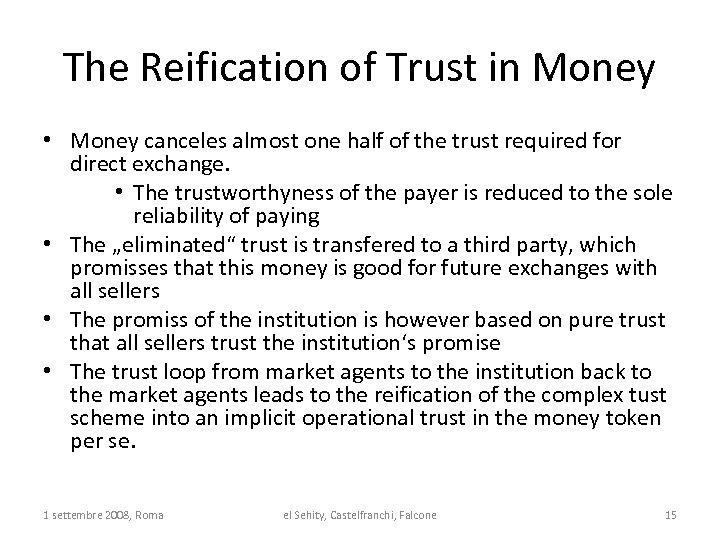 The Reification of Trust in Money • Money canceles almost one half of the