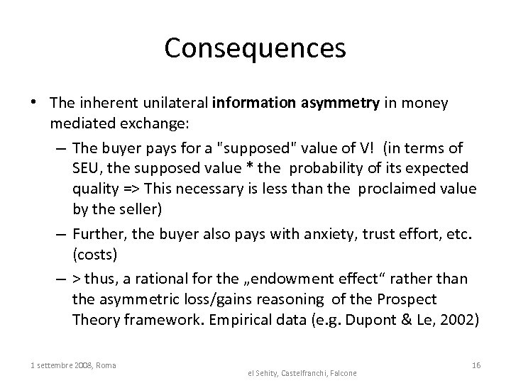 Consequences • The inherent unilateral information asymmetry in money mediated exchange: – The buyer