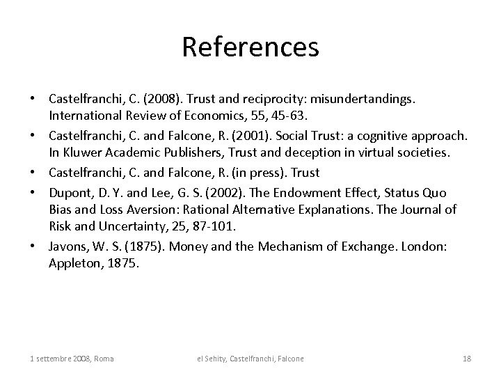 References • Castelfranchi, C. (2008). Trust and reciprocity: misundertandings. International Review of Economics, 55,